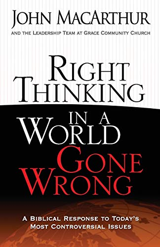 Right Thinking in a World Gone Wrong By John MacArthur