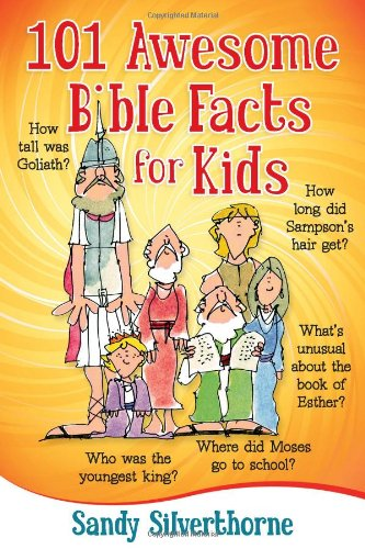 101 Awesome Bible Facts for Kids By Sandy Silverthorne