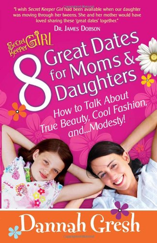 8 Great Dates for Moms and Daughters By Dannah Gresh