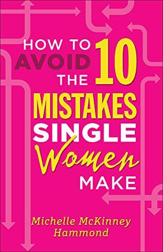 How to Avoid the 10 Mistakes Single Women Make By Michelle McKinney Hammond