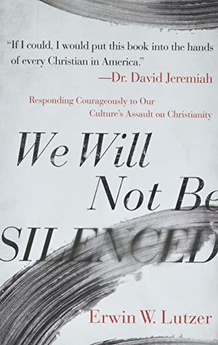 We Will Not Be Silenced By Erwin W. Lutzer