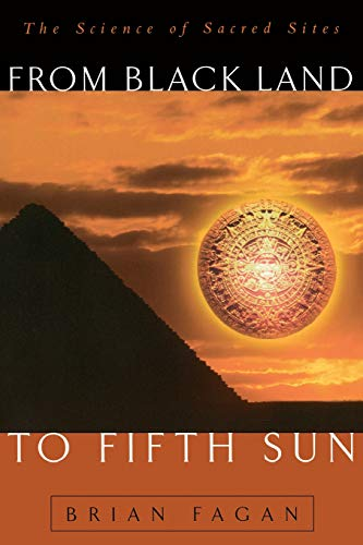 From Black Land To Fifth Sun: The Science Of Sacred Sites (Helix Books) By Brian Fagan