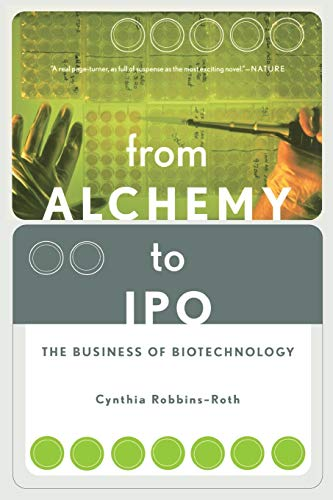 From Alchemy To Ipo: The Business Of Biotechnology by Cynthia Robbins-Roth