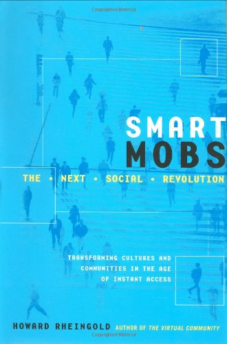 Smart Mobs: The Next Social Revolution by Howard Rheingold