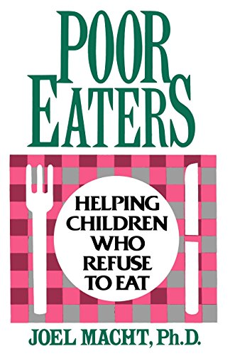 Poor Eaters: Helping Children Who Refuse To Eat by Joel Macht, Ph.D.