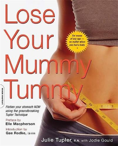 Lose Your Mummy Tummy: Flatten Your Stomach Now Using the Groundbreaking Tupler Technique by Julie Tupler