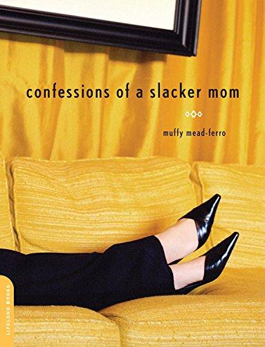 Confessions of a Slacker Mom By Muffy Mead-Ferro