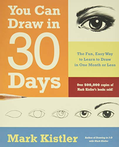 You Can Draw in 30 Days: The Fun, Easy Way to Learn to Draw in One Month or Less by Mark Kistler