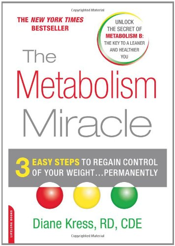 The Metabolism Miracle: 3 Easy Steps to Regain Control of Your Weight . . . Permanently by Diane Kress