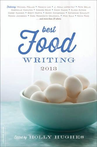 Best Food Writing 2013 By Edited by Holly Hughes