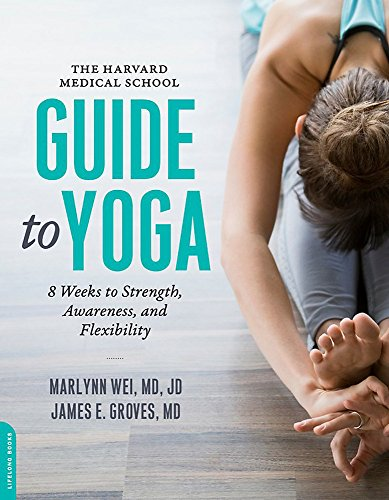 The Harvard Medical School Guide to Yoga By Marilyn Wei, M.D.