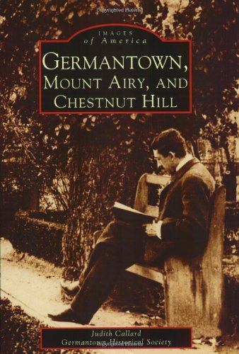Germantown, Mount Airy, and Chestnut Hill (Images of America) By Germantown Historical Society