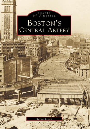 Boston's Central Artery (Images of America) By Yanni K Tsipis