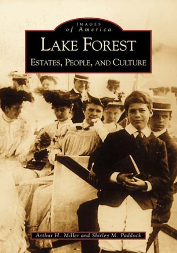 Lake Forest:: Estates, People, and Culture (Images of America (Arcadia Publishing)) By Arthur H Miller