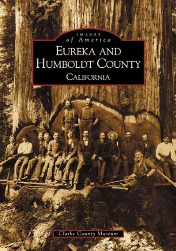 Eureka and Humboldt County: California (Images of America) By Clarke Memorial Museum