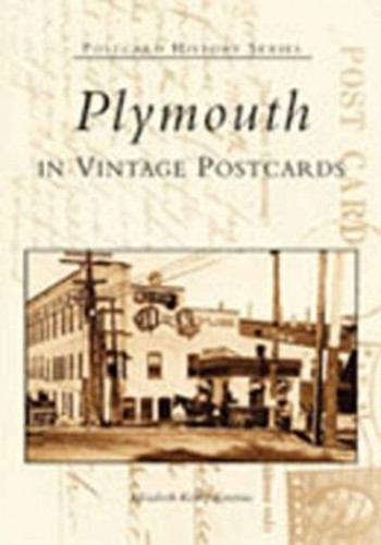 Plymouth in Vintage Postcards (Postcard History) By Elizabeth Kelley Kerstens