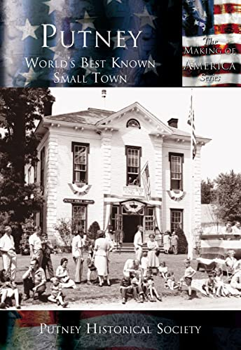 Putney:: World's Best Known Small Town (Making of America) By Putney Historical Society
