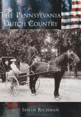The Pennsylvania Dutch Country (Making of America) By Irwin Richman