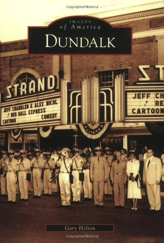 Dundalk (Images of America (Arcadia Publishing)) By Gary Helton
