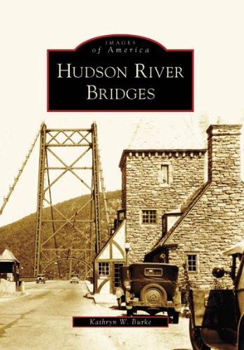 Hudson River Bridges (Images of America (Arcadia Publishing)) By Kathryn W Burke