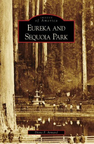 Eureka and Sequoia Park (Images of America (Arcadia Publishing)) By Dione F Armand
