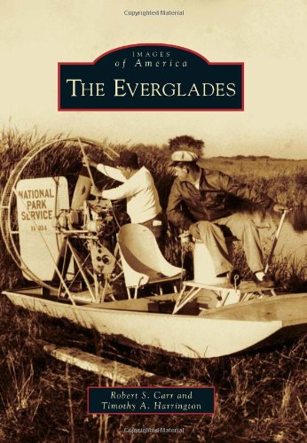 The Everglades (Images of America (Arcadia Publishing)) By Timothy A Harrington