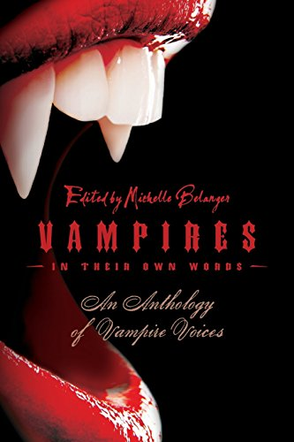 Vampires in Their Own Words: An Anthology of Vampire Voices By Michelle Belanger