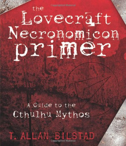 The Lovecraft Necronomicon Primer: A Guide to the Cthulhu Mythos By T. Allan Bilstad