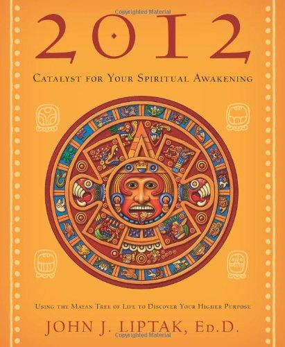 2012: Catalyst for Your Spiritual Awakening By John Liptak
