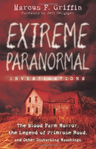 Extreme Paranormal Investigations By Marcus F. Griffin