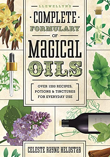 Llewellyn's Complete Formulary of Magical Oils: Over 1200 Recipes, Potions & Tinctures for Everyday Use (Llewellyn's Complete Book) By Celeste Rayne Heldstab