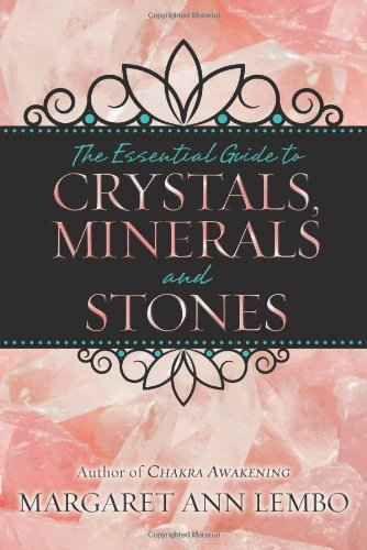 The Essential Guide to Crystals, Minerals and Stones By Margaret Ann Lembo