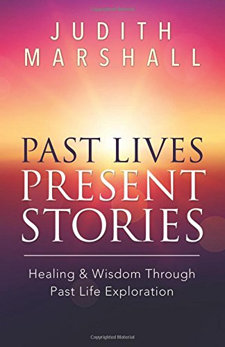 Past Lives, Present Stories By Judith Marshall
