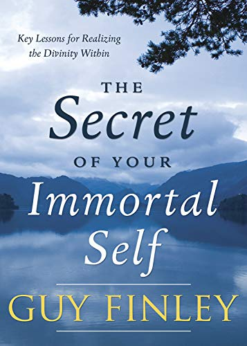 The Secret of Your Immortal Self By Guy Finley