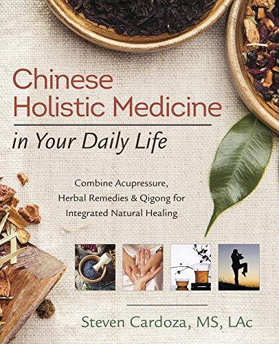 Chinese Holistic Medicine in Your Daily Life By Steven Cardoza