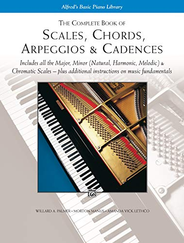 Complete Book of Scales, Chords, Arpeggios and Cadences The Complete Book of Scales, Chords, Arpeggios and Cadences By Willard Palmer