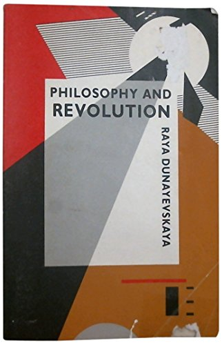 Philosophy and Revolution: From Hegel to Sartre, and from Marx to Mao by Raya Dunayevskaya