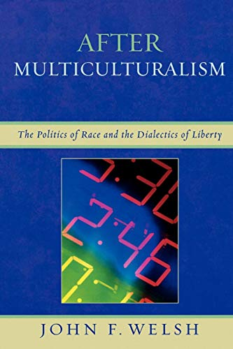After Multiculturalism By John F. Welsh