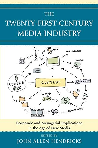 The Twenty-First-Century Media Industry By Edited by John Allen Hendricks