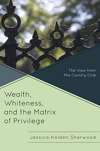 Wealth, Whiteness, and the Matrix of Privilege By Jessica Holden Sherwood