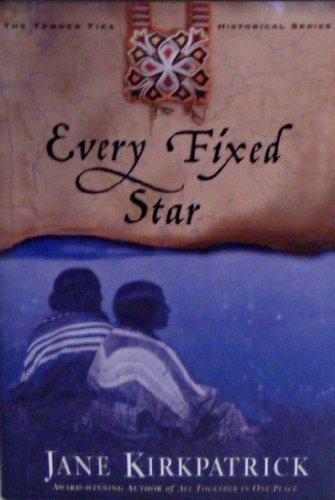 Every Fixed Star (Tender Ties Historical Series #2) By JANE KIRKPATRICK