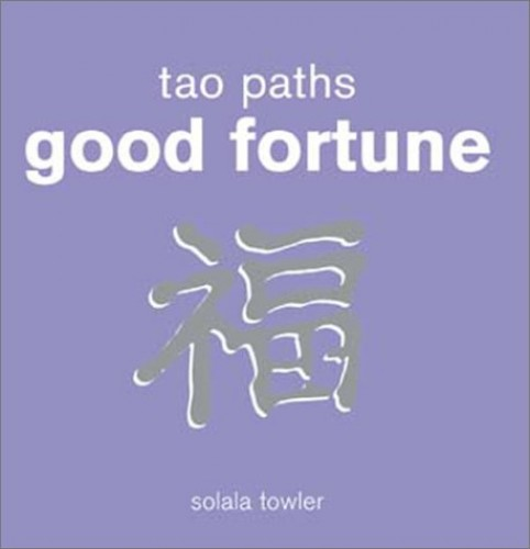 Tao Paths to Good Fortune By Solala Towler