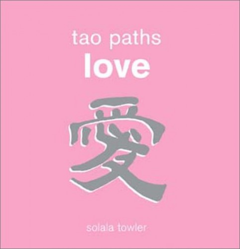 Tao Paths to Love By Solala Towler