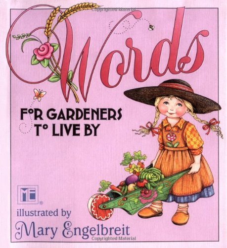 Words for Gardeners to Live by By Mary Engelbreit