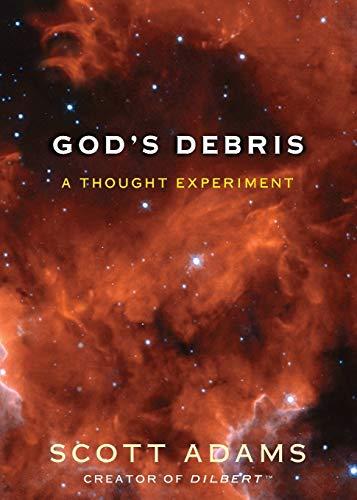 God's Debris: A Thought Experiment By Scott Adams