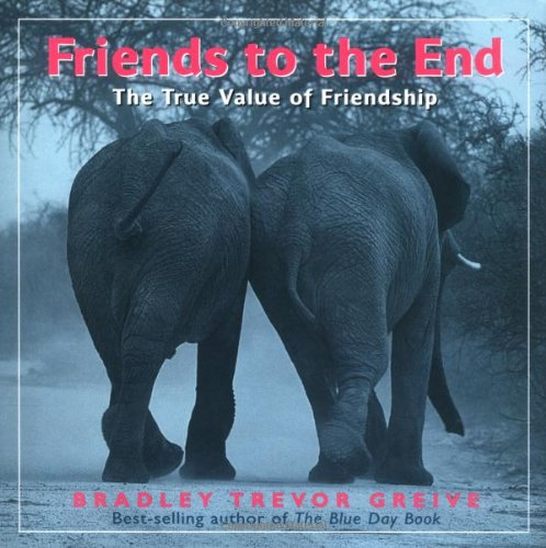 Friends To The End By Bradley T Greive