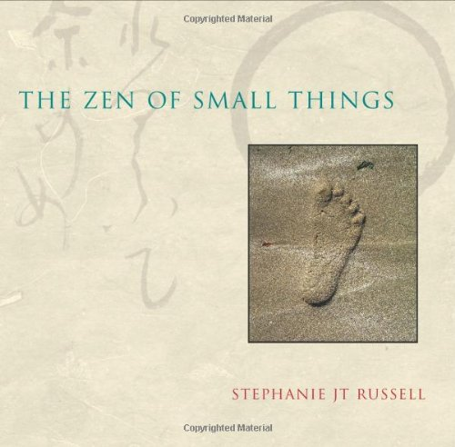 The Zen of Small Things By Stephanie J.T. Russell