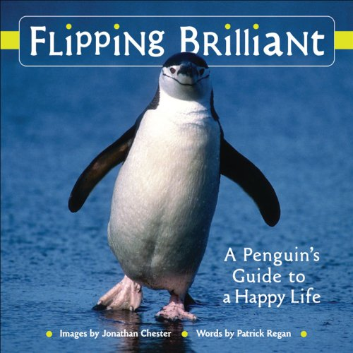 Flipping Brilliant: A Penguin's Guide to a Happy Life by Patrick Regan