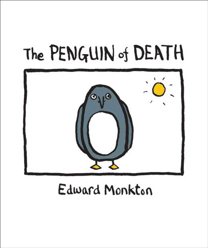The Ballad of the Penguin of Death By Edward Monkton