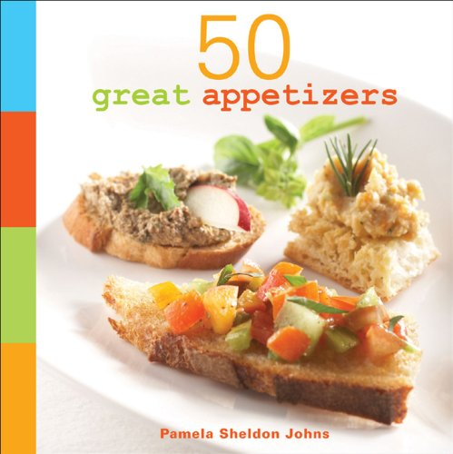 50 Great Appetizers: Dips, Nibbles and Finger Foods By Pamela Sheldon Johns